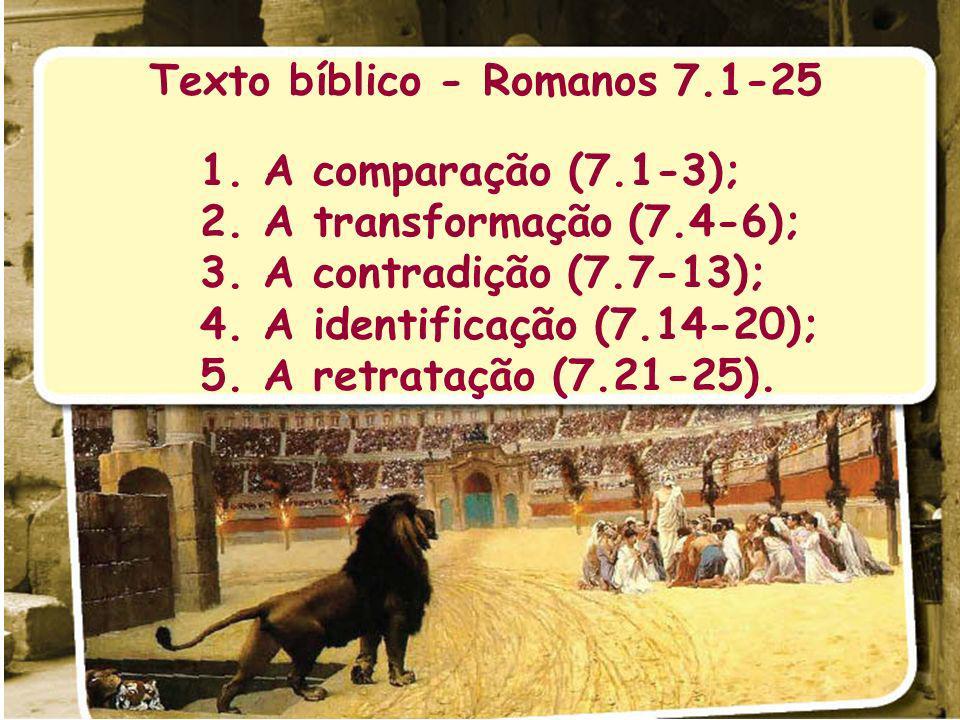 Texto bíblico - Romanos 7.1-25 1.A comparação (7.1-3); 2.