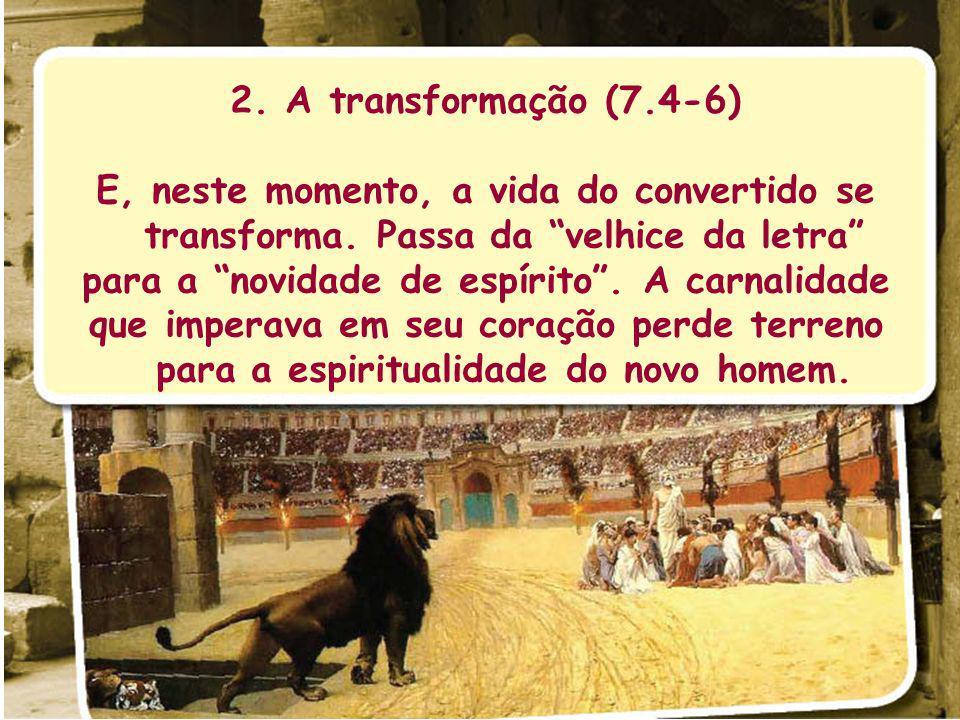 2. A transformação (7.4-6) E, neste momento, a vida do convertido se transforma. Passa da velhice da letra para a novidade de espírito. A carnalidade