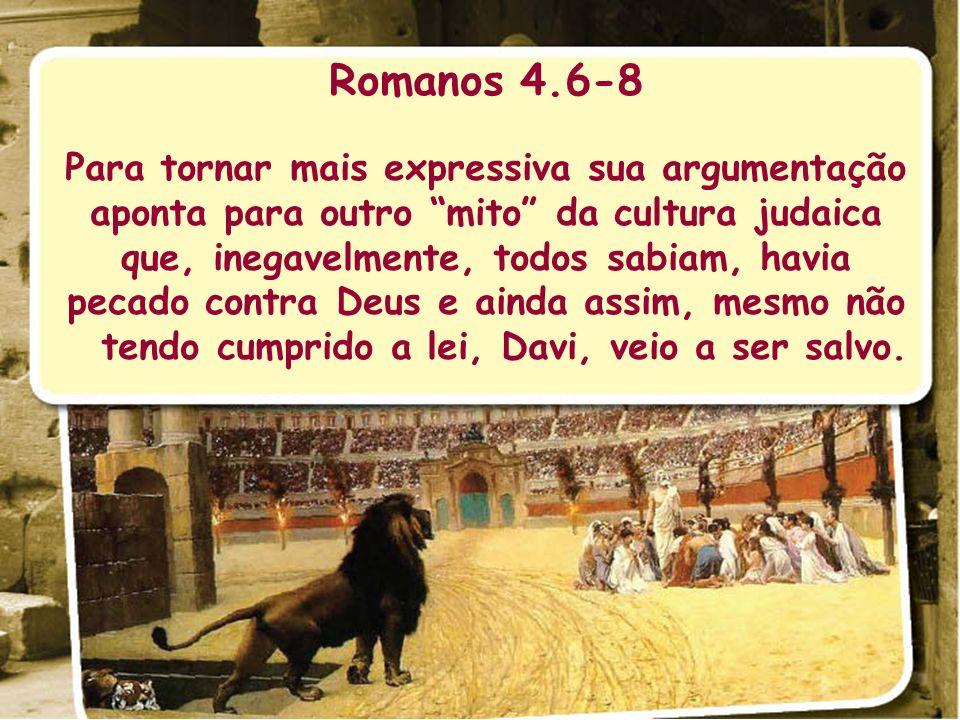 Romanos 4.6-8 Para tornar mais expressiva sua argumentação aponta para outro mito da cultura judaica que, inegavelmente, todos sabiam, havia pecado co