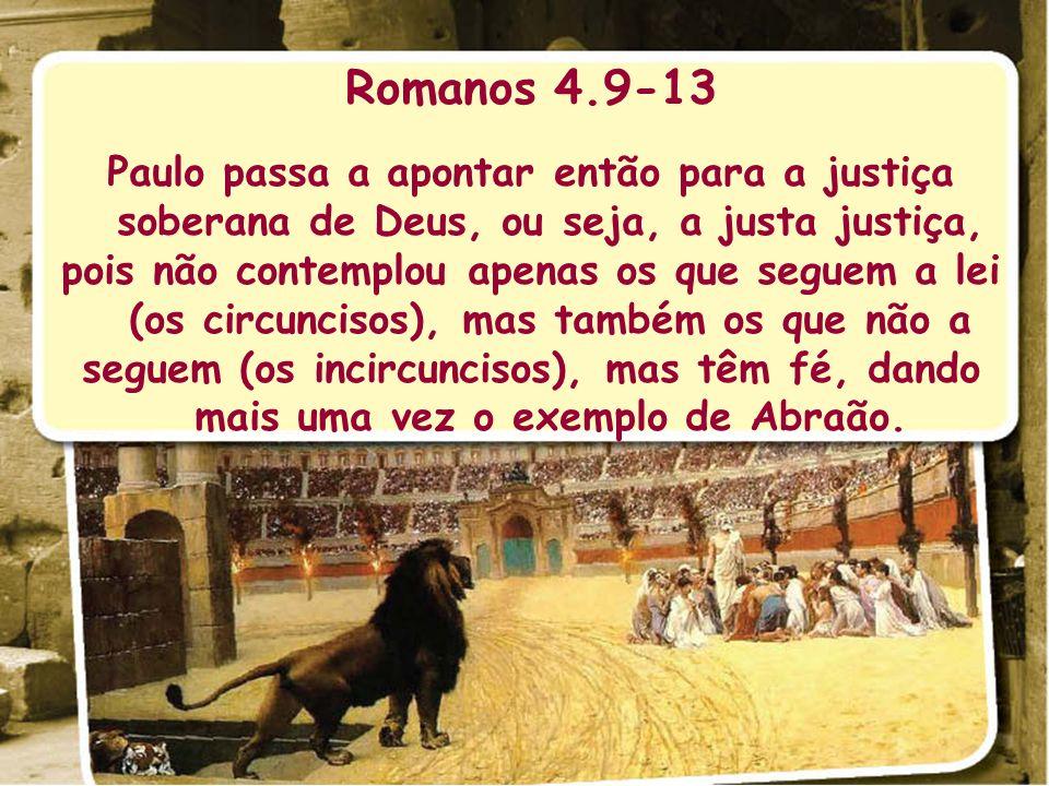 Romanos 4.9-13 Paulo passa a apontar então para a justiça soberana de Deus, ou seja, a justa justiça, pois não contemplou apenas os que seguem a lei (