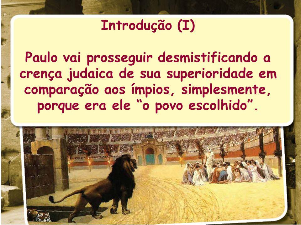 Introdução (I) Paulo vai prosseguir desmistificando a crença judaica de sua superioridade em comparação aos ímpios, simplesmente, porque era ele o pov
