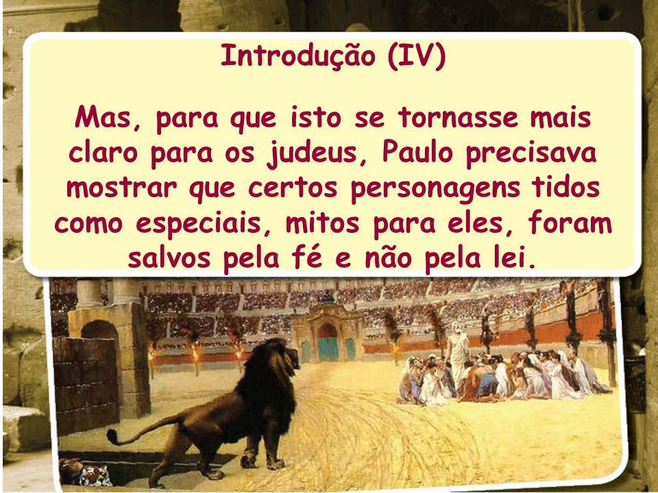 Introdução (IV) Mas, para que isto se tornasse mais claro para os judeus, Paulo precisava mostrar que certos personagens tidos como especiais, mitos p