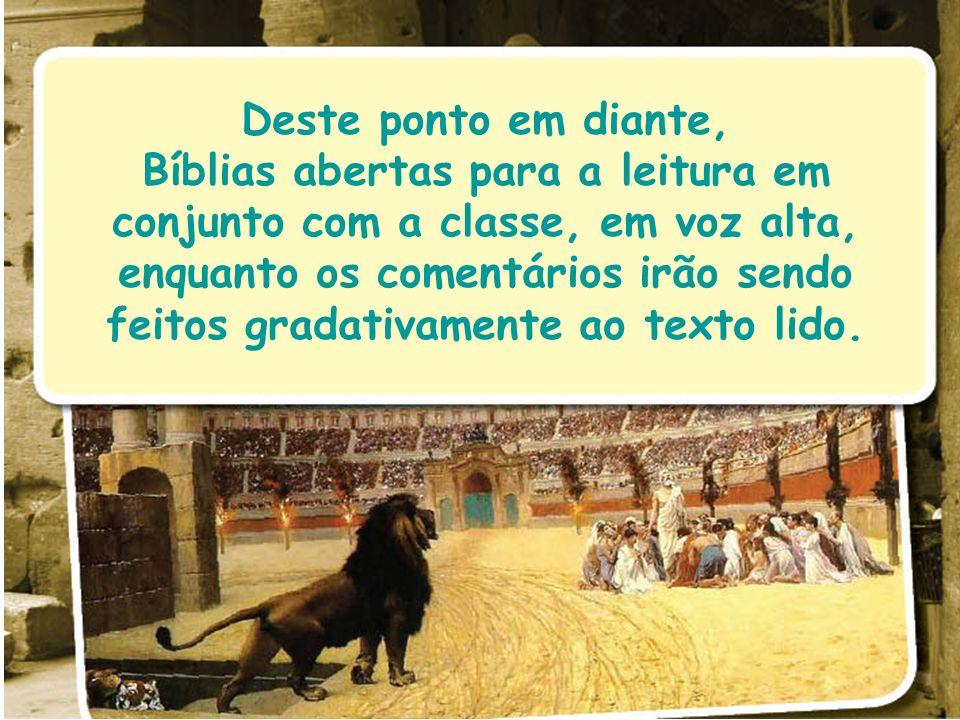 Deste ponto em diante, Bíblias abertas para a leitura em conjunto com a classe, em voz alta, enquanto os comentários irão sendo feitos gradativamente