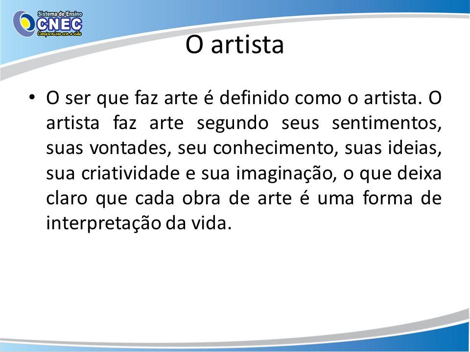 O artista O ser que faz arte é definido como o artista. O artista faz arte segundo seus sentimentos, suas vontades, seu conhecimento, suas ideias, sua