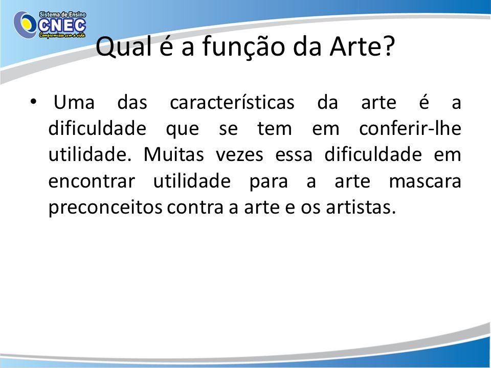 Qual é a função da Arte? Uma das características da arte é a dificuldade que se tem em conferir-lhe utilidade. Muitas vezes essa dificuldade em encont