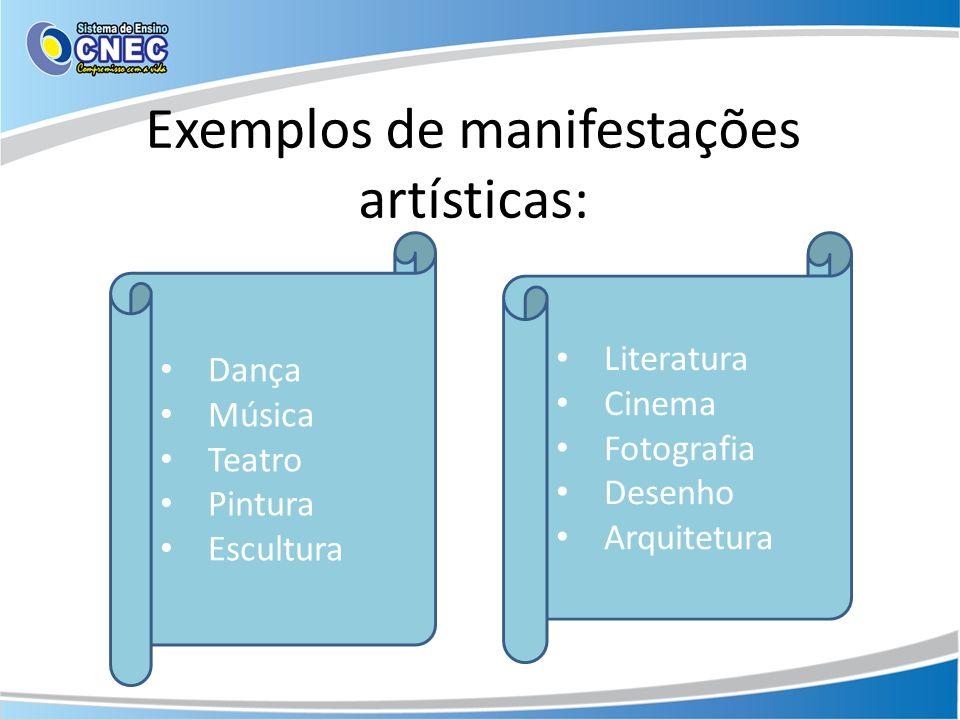 Exemplos de manifestações artísticas: Dança Música Teatro Pintura Escultura Literatura Cinema Fotografia Desenho Arquitetura