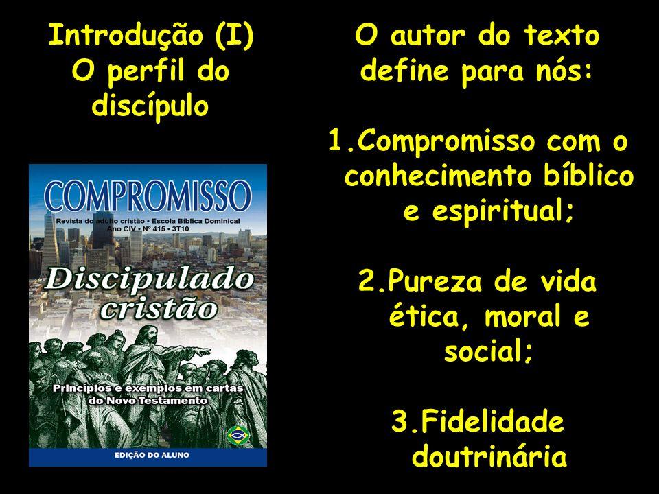 O autor do texto define para nós: 1.Compromisso com o conhecimento bíblico e espiritual; 2.Pureza de vida ética, moral e social; 3.Fidelidade doutriná
