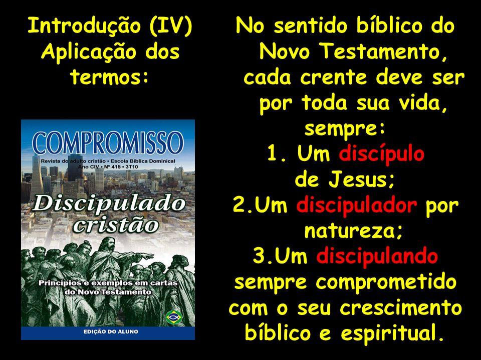 No sentido bíblico do Novo Testamento, cada crente deve ser por toda sua vida, sempre: 1. Um discípulo de Jesus; 2.Um discipulador por natureza; 3.Um
