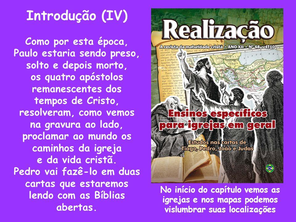 Introdução (IV) Como por esta época, Paulo estaria sendo preso, solto e depois morto, os quatro apóstolos remanescentes dos tempos de Cristo, resolver
