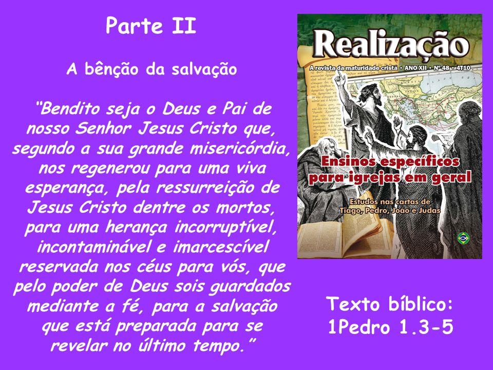 Parte II A bênção da salvação Bendito seja o Deus e Pai de nosso Senhor Jesus Cristo que, segundo a sua grande misericórdia, nos regenerou para uma vi