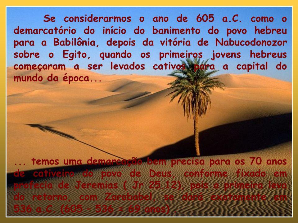A confirmação profética O cativeiro babilônico, segundo a profecia de Jeremias teria a duração de 70 anos Se considerarmos 605 a.C. como seu início, 5
