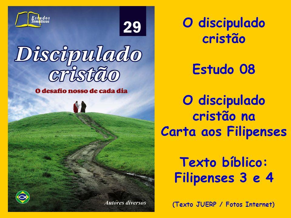 O discipulado cristão Estudo 08 O discipulado cristão na Carta aos Filipenses Texto bíblico: Filipenses 3 e 4 (Texto JUERP / Fotos Internet)