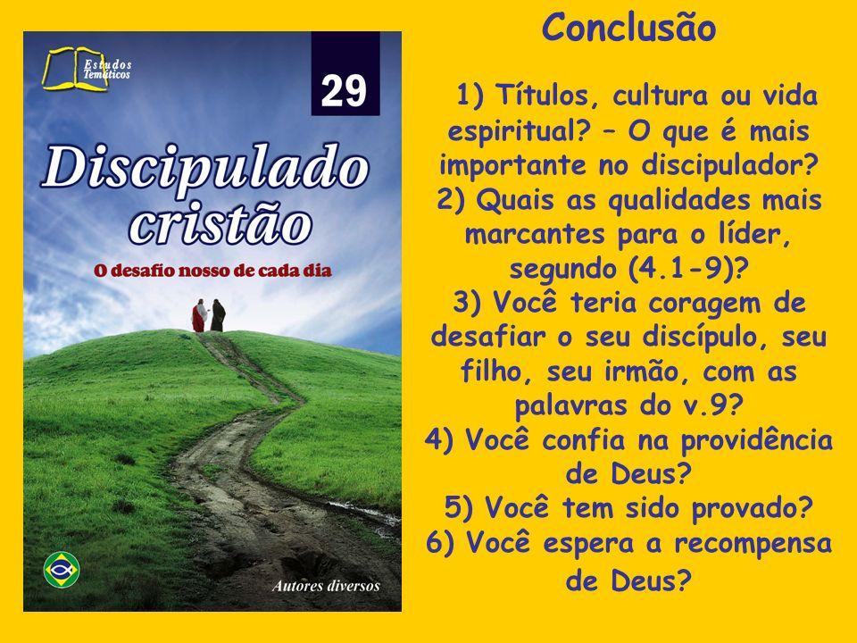 Conclusão 1) Títulos, cultura ou vida espiritual? – O que é mais importante no discipulador? 2) Quais as qualidades mais marcantes para o líder, segun