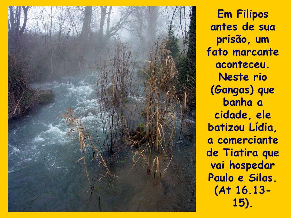 Em Filipos antes de sua prisão, um fato marcante aconteceu. Neste rio (Gangas) que banha a cidade, ele batizou Lídia, a comerciante de Tiatira que vai