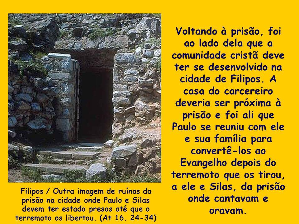 Voltando à prisão, foi ao lado dela que a comunidade cristã deve ter se desenvolvido na cidade de Filipos. A casa do carcereiro deveria ser próxima à
