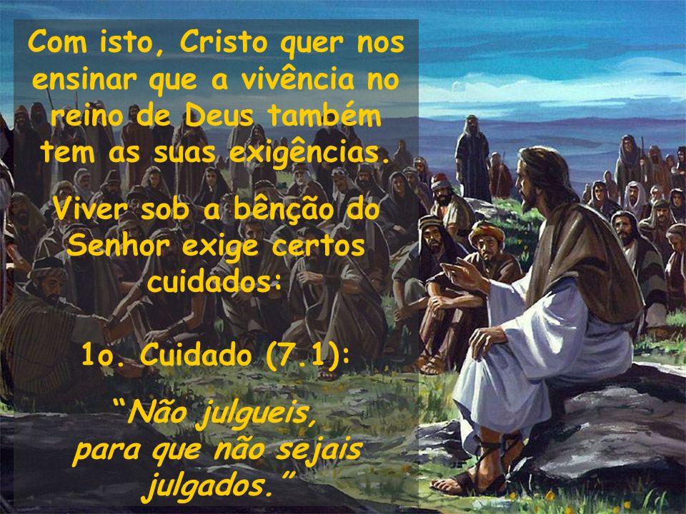 Com isto, Cristo quer nos ensinar que a vivência no reino de Deus também tem as suas exigências. Viver sob a bênção do Senhor exige certos cuidados: 1