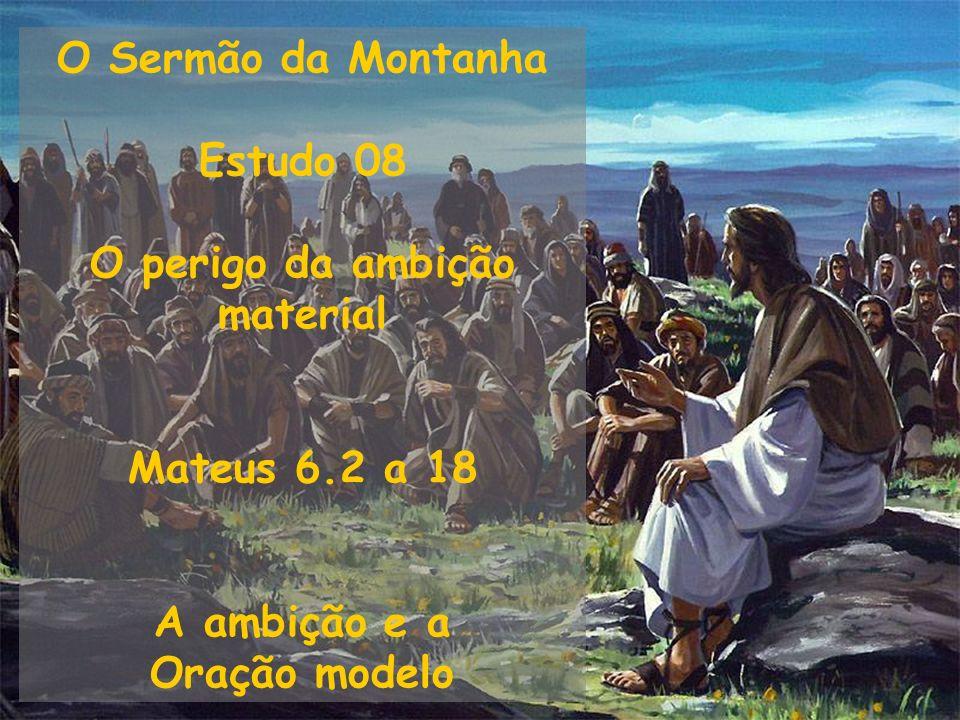 O Sermão da Montanha Estudo 08 O perigo da ambição material Mateus 6.2 a 18 A ambição e a Oração modelo