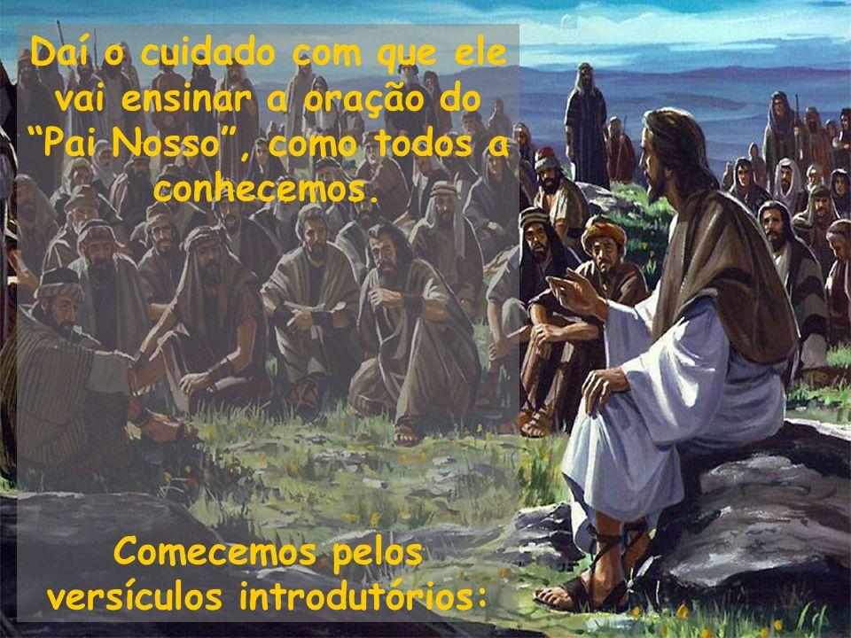 Daí o cuidado com que ele vai ensinar a oração do Pai Nosso, como todos a conhecemos. Comecemos pelos versículos introdutórios:
