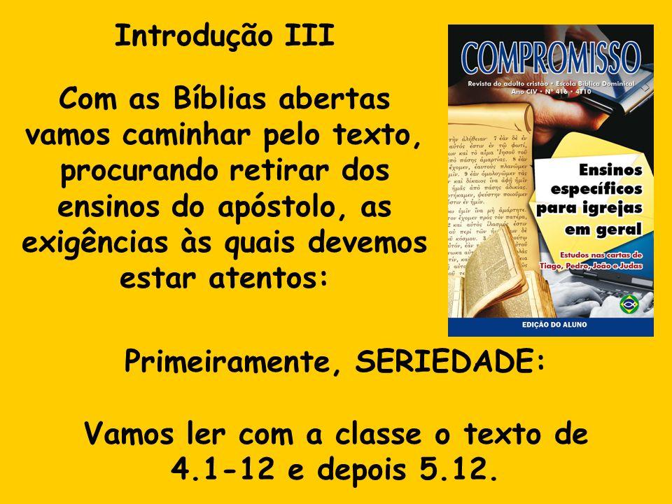 Parte I - Seriedade Para Tiago, seriedade na vida cristã se expressa em vencer 6 tipos de tentação: 1.Da vaidade pessoal (4.1); 2.Da cobiça (4.2); 3.Da ganância (4.3); 4.Da infidelidade; da atração do mundo (4.4-7); 5.Da impureza (4.8-10); 6.Da maledicência (4.11-12 e 5.12).