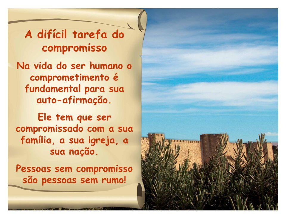 A difícil tarefa do compromisso Na vida do ser humano o comprometimento é fundamental para sua auto-afirmação. Ele tem que ser compromissado com a sua