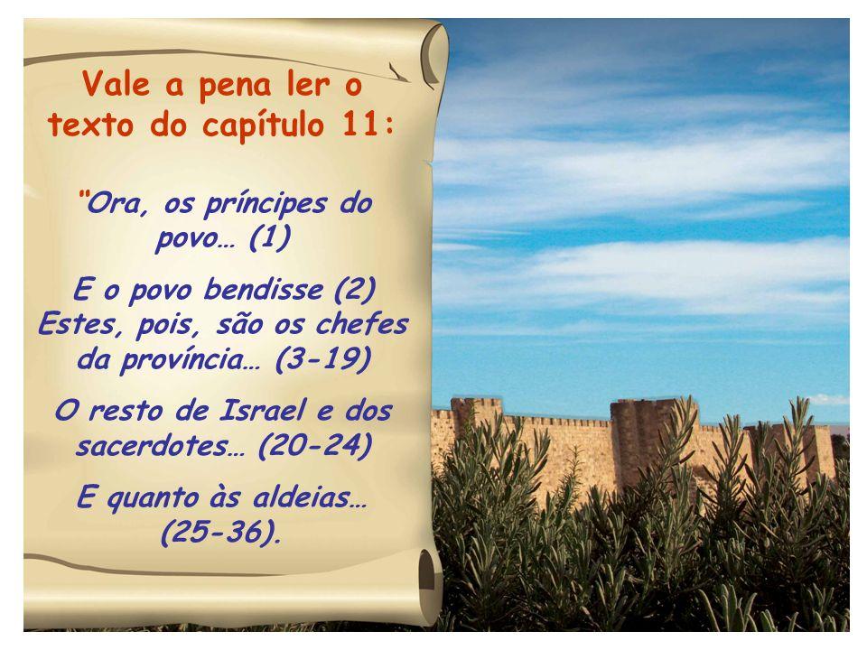 Vale a pena ler o texto do capítulo 11: Ora, os príncipes do povo… (1) E o povo bendisse (2) Estes, pois, são os chefes da província… (3-19) O resto d