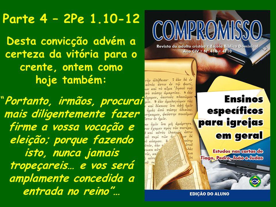 Parte 4 – 2Pe 1.10-12 Desta convicção advém a certeza da vitória para o crente, ontem como hoje também: Portanto, irmãos, procurai mais diligentemente
