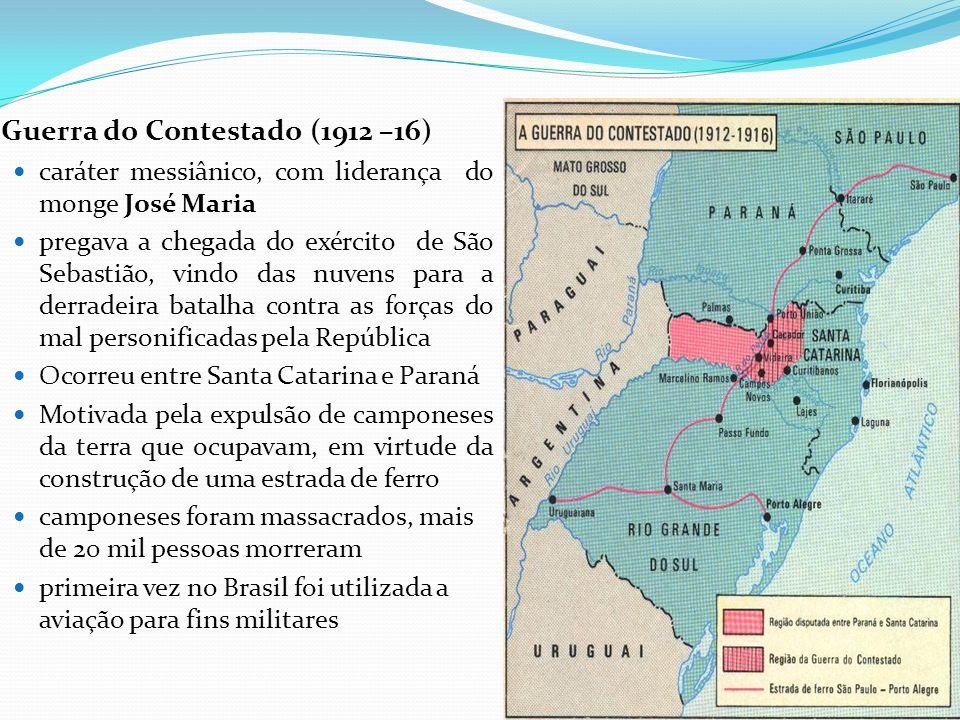 Guerra do Contestado (1912 –16) caráter messiânico, com liderança do monge José Maria pregava a chegada do exército de São Sebastião, vindo das nuvens