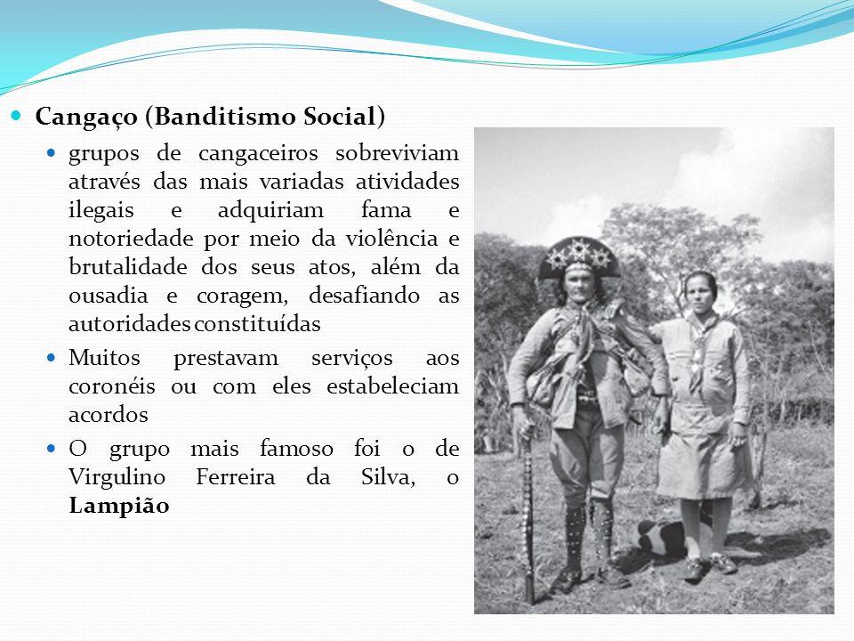 Cangaço (Banditismo Social) grupos de cangaceiros sobreviviam através das mais variadas atividades ilegais e adquiriam fama e notoriedade por meio da