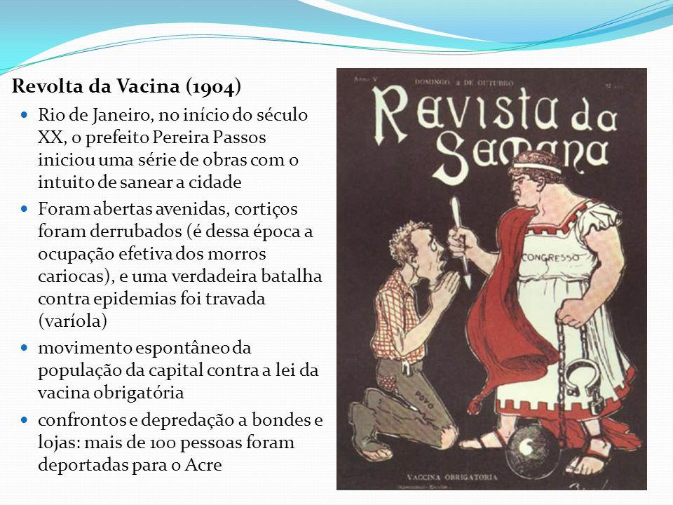 Revolta da Vacina (1904) Rio de Janeiro, no início do século XX, o prefeito Pereira Passos iniciou uma série de obras com o intuito de sanear a cidade