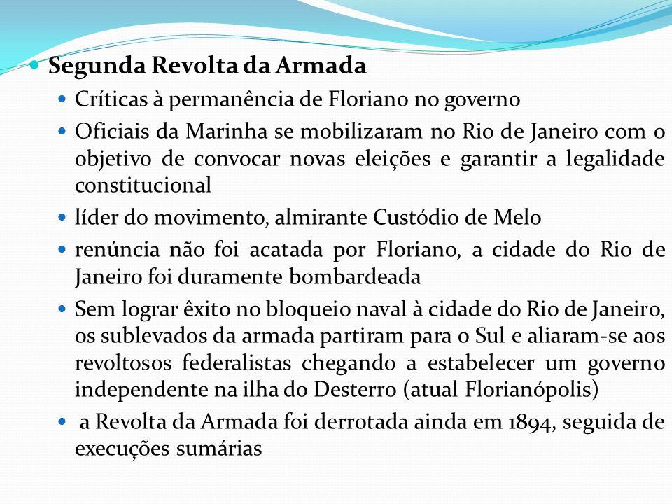 Segunda Revolta da Armada Críticas à permanência de Floriano no governo Oficiais da Marinha se mobilizaram no Rio de Janeiro com o objetivo de convoca