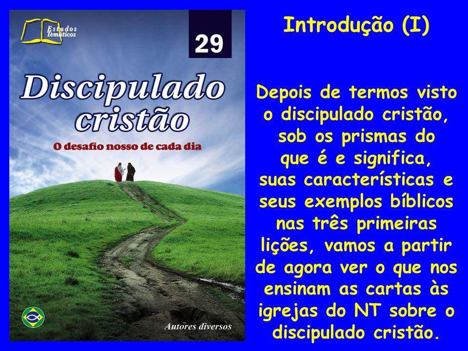 Introdução (I) Depois de termos visto o discipulado cristão, sob os prismas do que é e significa, suas características e seus exemplos bíblicos nas tr