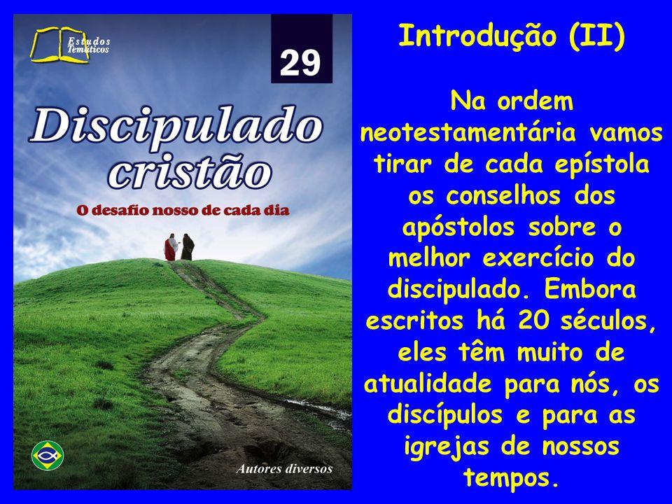 Introdução (II) Na ordem neotestamentária vamos tirar de cada epístola os conselhos dos apóstolos sobre o melhor exercício do discipulado. Embora escr