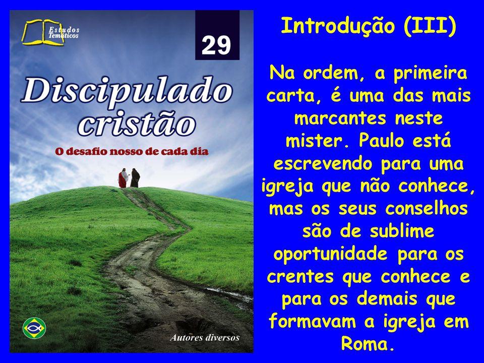 Introdução (III) Na ordem, a primeira carta, é uma das mais marcantes neste mister. Paulo está escrevendo para uma igreja que não conhece, mas os seus