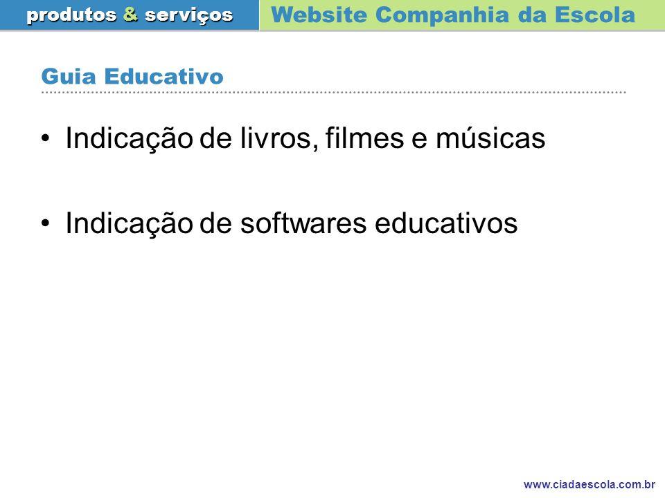 Website Companhia da Escola produtos & serviços www.ciadaescola.com.br Guia Educativo Indicação de livros, filmes e músicas Indicação de softwares edu