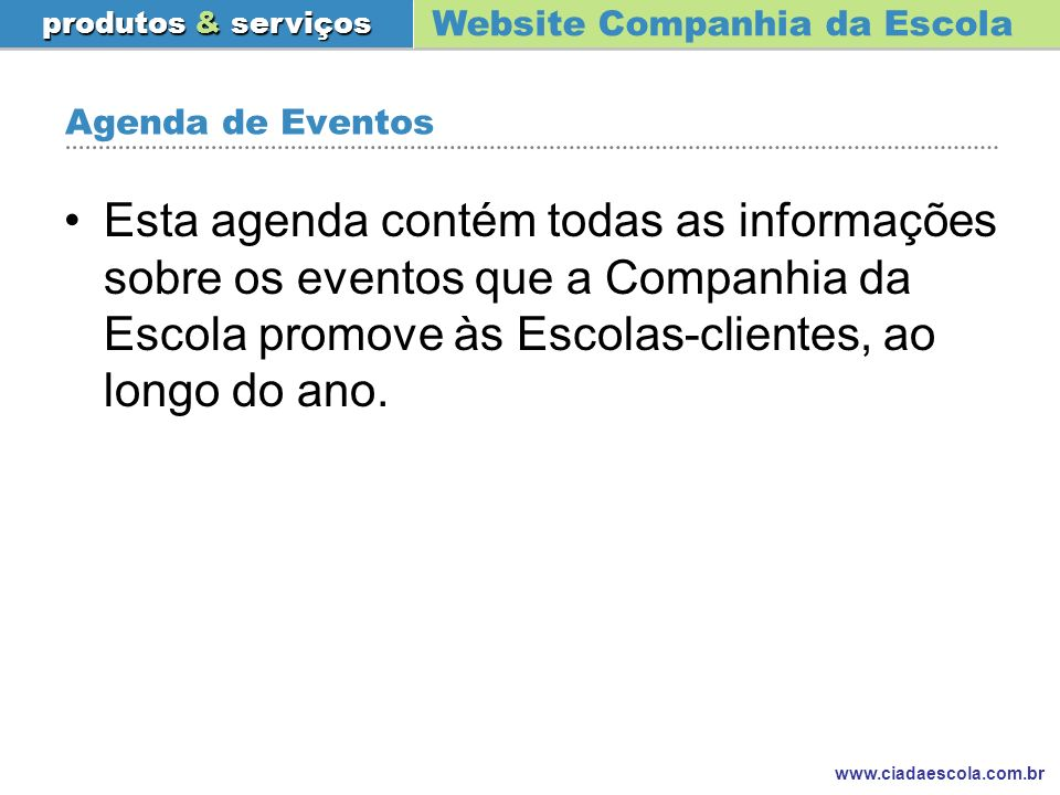 Website Companhia da Escola produtos & serviços www.ciadaescola.com.br Agenda de Eventos Esta agenda contém todas as informações sobre os eventos que