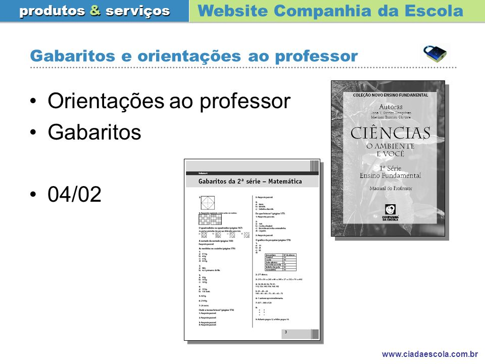 Website Companhia da Escola produtos & serviços www.ciadaescola.com.br Gabaritos e orientações ao professor Orientações ao professor Gabaritos 04/02