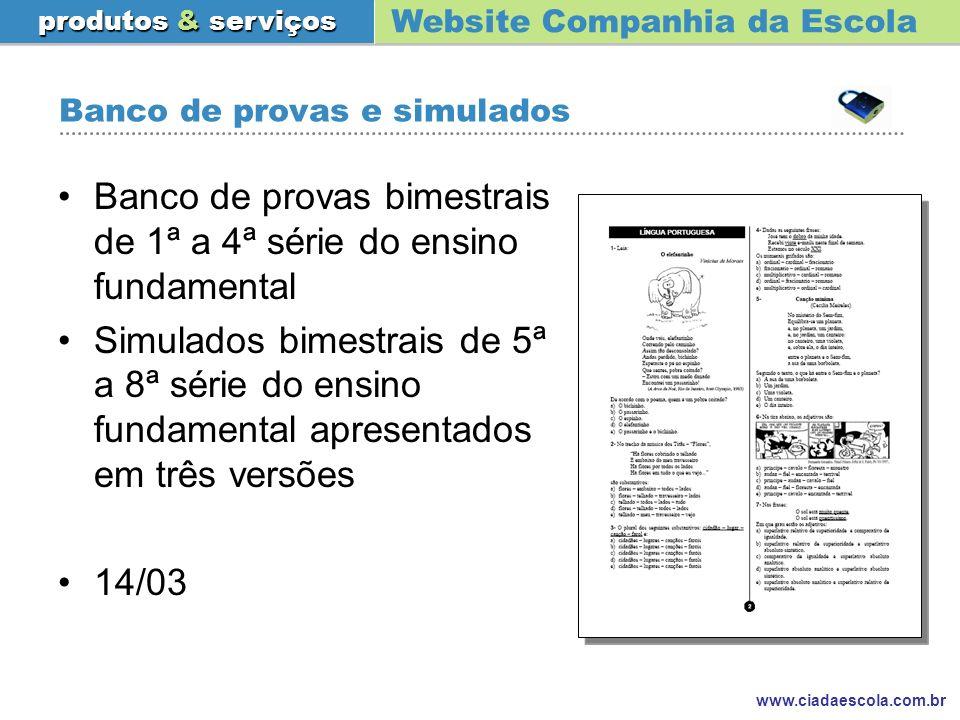 Website Companhia da Escola produtos & serviços www.ciadaescola.com.br Banco de provas e simulados Banco de provas bimestrais de 1ª a 4ª série do ensi
