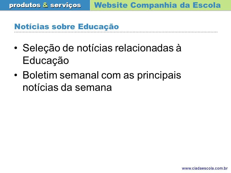 Website Companhia da Escola produtos & serviços www.ciadaescola.com.br Notícias sobre Educação Seleção de notícias relacionadas à Educação Boletim sem