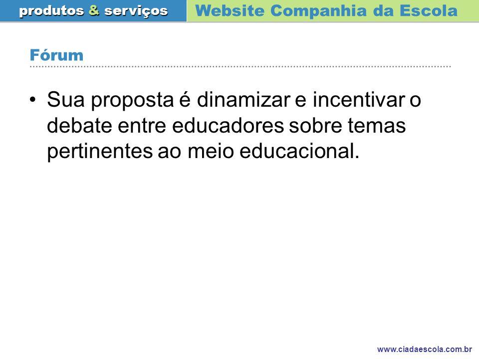 Website Companhia da Escola produtos & serviços www.ciadaescola.com.br Sua Escola em Destaque A proposta é fazer uma reportagem com as Escolas-clientes, com o objetivo de divulgá-las e criar laços mais estreitos entre elas e a Rede Companhia da Escola.