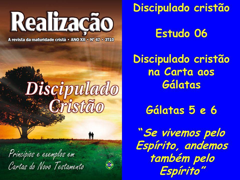 Discipulado cristão Estudo 06 Discipulado cristão na Carta aos Gálatas Gálatas 5 e 6 Se vivemos pelo Espírito, andemos também pelo Espírito