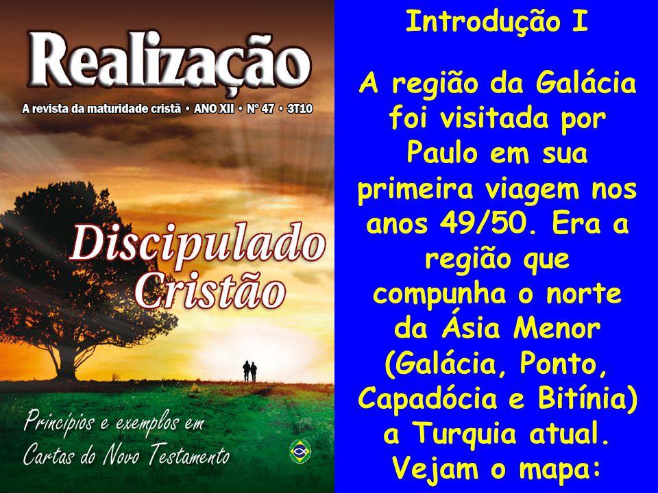 Introdução I A região da Galácia foi visitada por Paulo em sua primeira viagem nos anos 49/50. Era a região que compunha o norte da Ásia Menor (Galáci