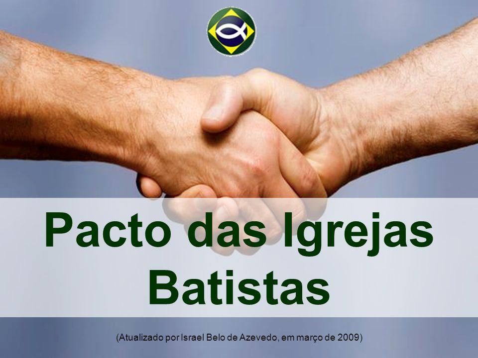 Pacto das Igrejas Batistas (Atualizado por Israel Belo de Azevedo, em março de 2009)
