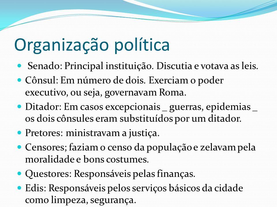 Organização política Senado: Principal instituição. Discutia e votava as leis. Cônsul: Em número de dois. Exerciam o poder executivo, ou seja, governa