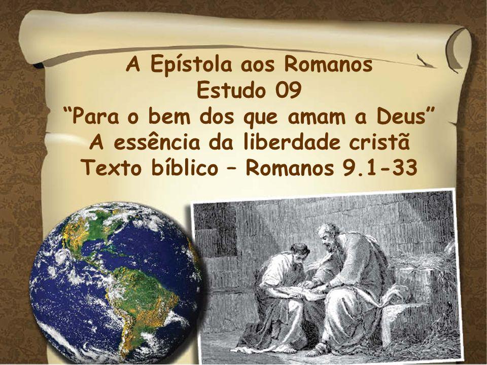 A Epístola aos Romanos Estudo 09 Para o bem dos que amam a Deus A essência da liberdade cristã Texto bíblico – Romanos 9.1-33