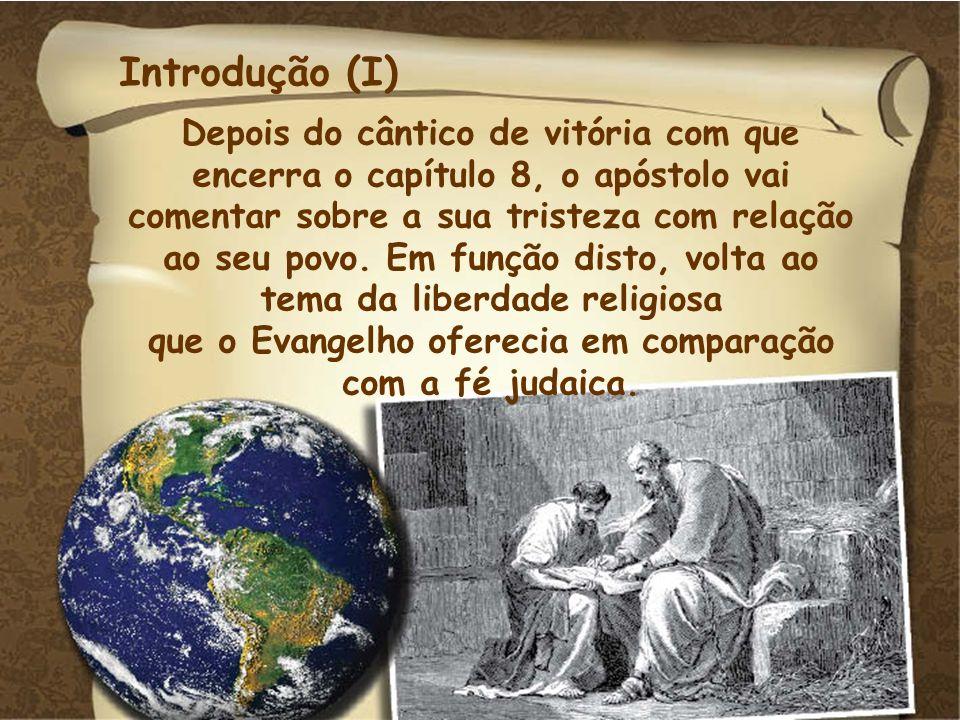 Introdução (I) Depois do cântico de vitória com que encerra o capítulo 8, o apóstolo vai comentar sobre a sua tristeza com relação ao seu povo. Em fun