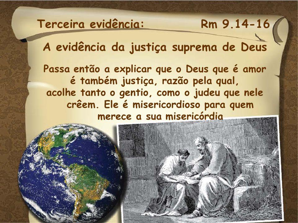Terceira evidência: Rm 9.14-16 A evidência da justiça suprema de Deus Passa então a explicar que o Deus que é amor é também justiça, razão pela qual,