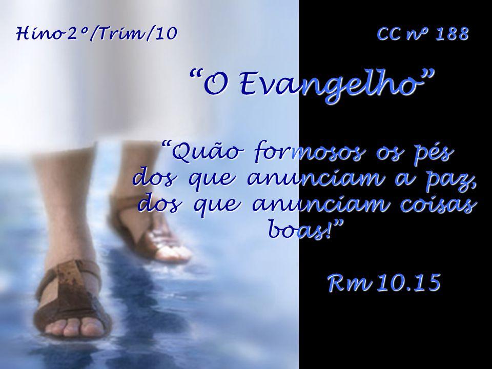 O Evangelho Quão formosos os pés dos que anunciam a paz, dos que anunciam coisas boas.