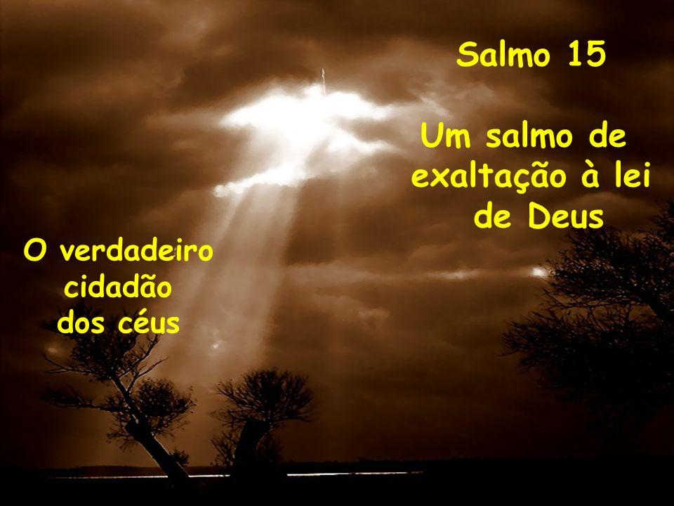 Salmo 15 Um salmo de exaltação à lei de Deus O verdadeiro cidadão dos céus
