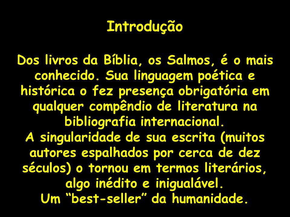Introdução Dos livros da Bíblia, os Salmos, é o mais conhecido. Sua linguagem poética e histórica o fez presença obrigatória em qualquer compêndio de