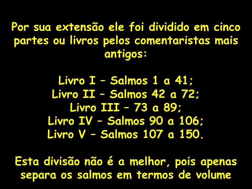 Por sua extensão ele foi dividido em cinco partes ou livros pelos comentaristas mais antigos: Livro I – Salmos 1 a 41; Livro II – Salmos 42 a 72; Livr